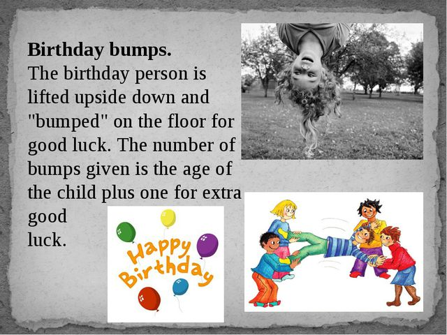 "Birthday bumps. The birthday person is lifted upside down and ""bumped"" on the..."