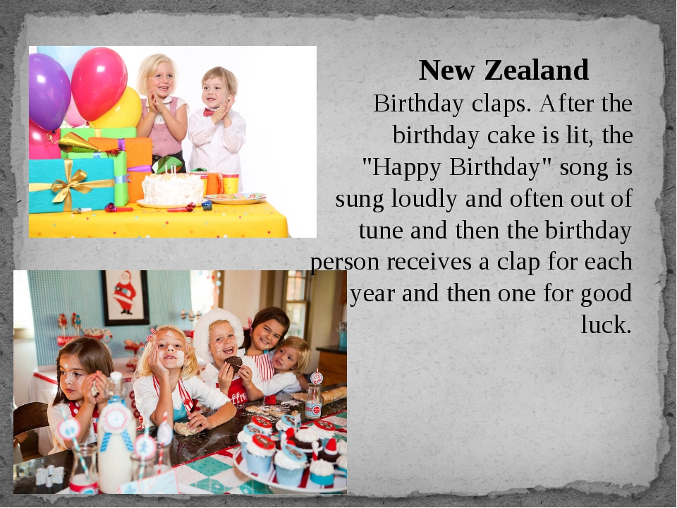 "New Zealand	 Birthday claps. After the birthday cake is lit, the ""Happy Birth..."