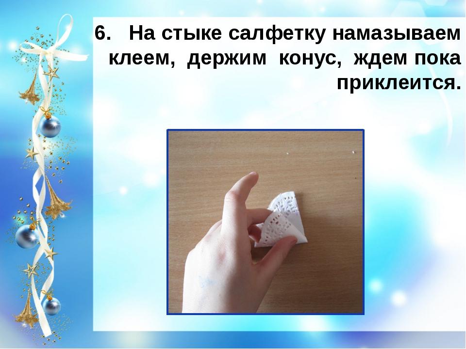 6. На стыке салфетку намазываем клеем, держим конус, ждем пока приклеится.