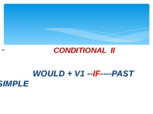 CONDITIONAL II WOULD + V1 --IF----PAST SIMPLE