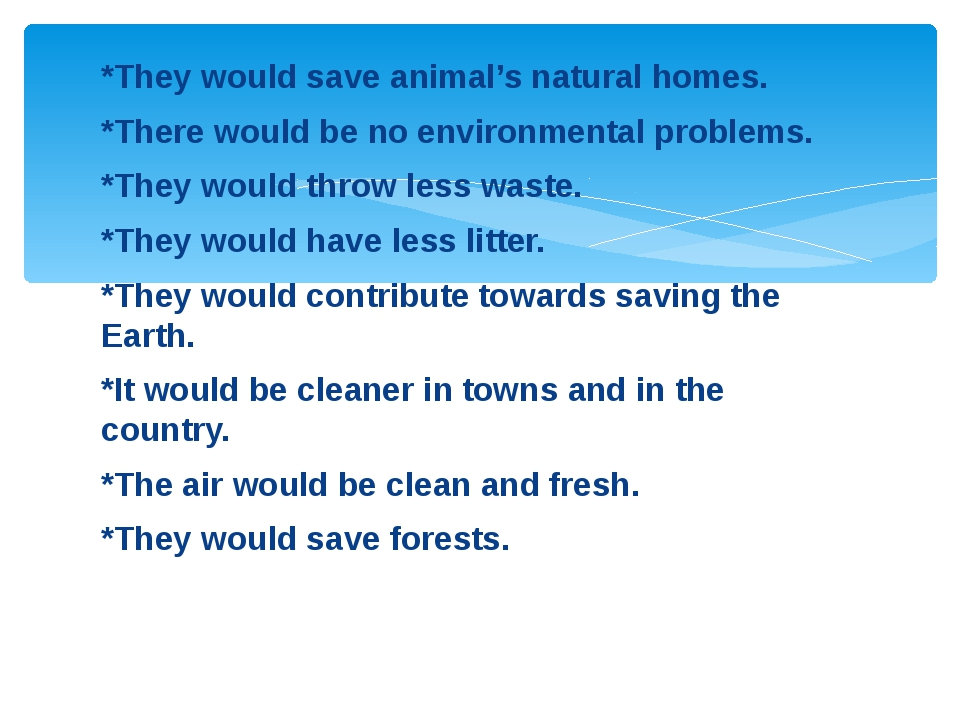 *They would save animal's natural homes. *There would be no environmental pro...