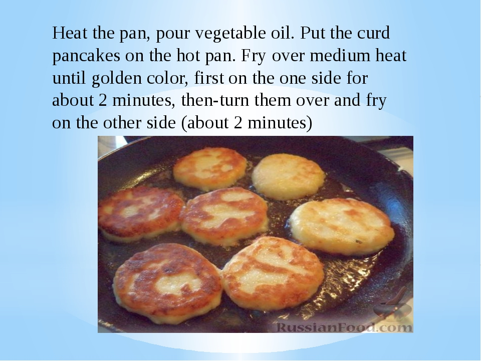 Heat the pan, pour vegetable oil. Put the curd pancakes on the hot pan. Fry o...