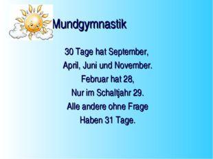 Mundgymnastik 30 Tage hat September, April, Juni und November. Februar hat 2