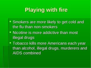 Playing with fire Smokers are more likely to get cold and the flu than non-sm