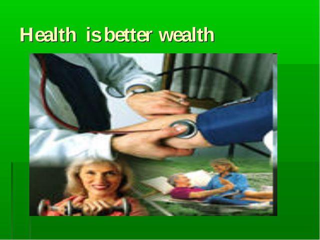 Health is better wealth