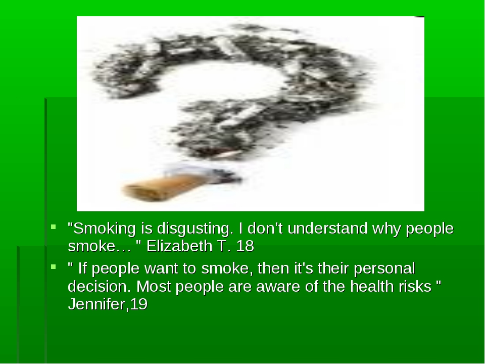 """""""Smoking is disgusting. I don't understand why people smoke… """" Elizabeth T. 1..."""