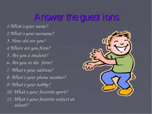 Answer the guest ions 1.What's your name? 2.What's your surname? 3. How old a