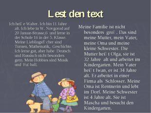 Lest den text Ich heiϐe Walter. Ich bin 11 Jahre alt. Ich lebe in W. Novgorod