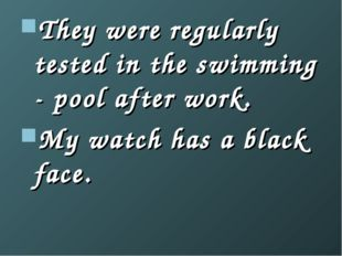 They were regularly tested in the swimming - pool after work. My watch has a