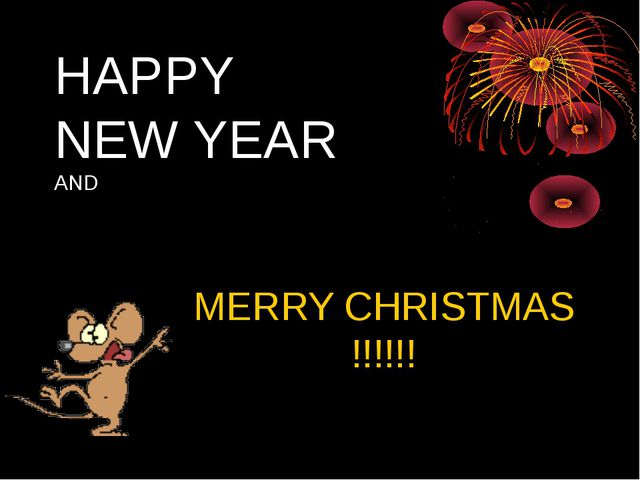 HAPPY NEW YEAR AND MERRY CHRISTMAS !!!!!!
