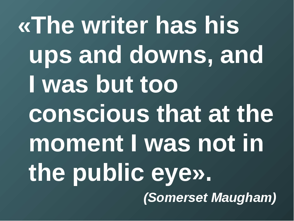 «The writer has his ups and downs, and I was but too conscious that at the mo...
