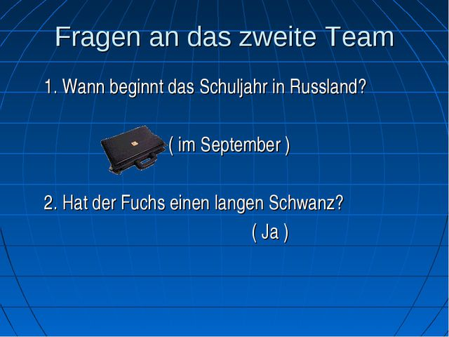 Fragen an das zweite Team 1. Wann beginnt das Schuljahr in Russland?  ( i...
