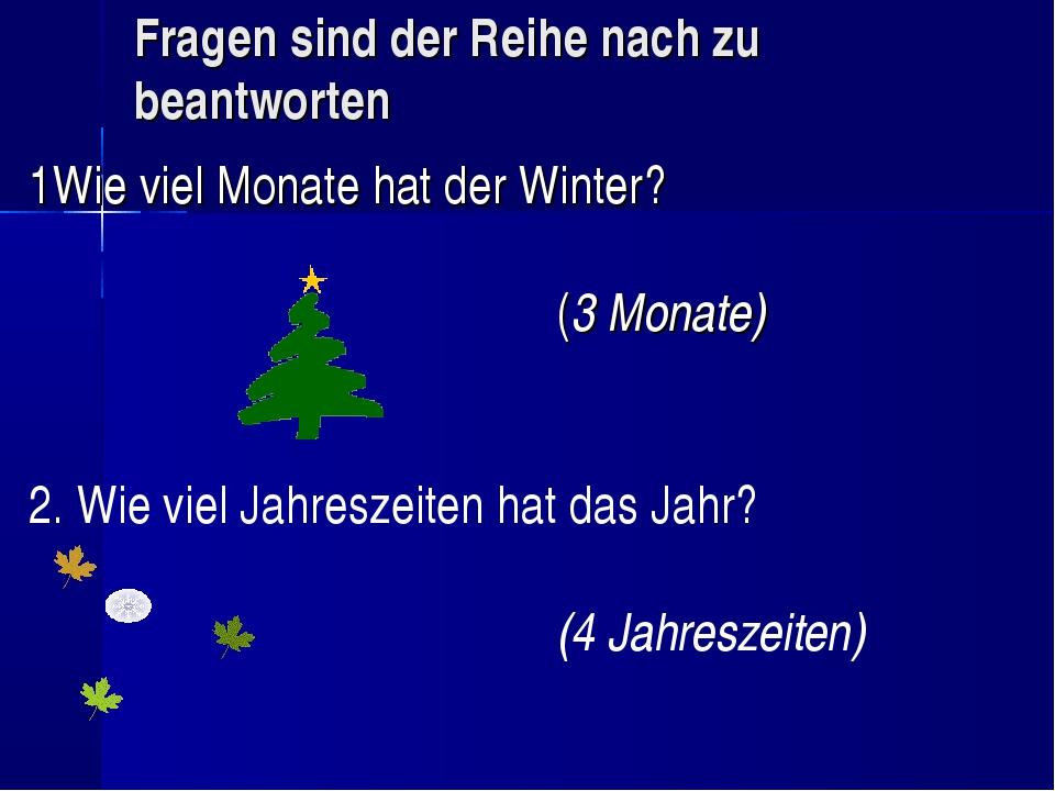 Fragen sind der Reihe nach zu beantworten 1Wie viel Monate hat der Winter?...
