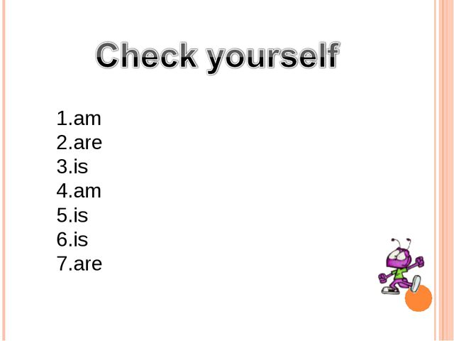 1.am 2.are 3.is 4.am 5.is 6.is 7.are