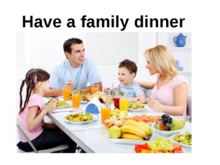 Have a family dinner
