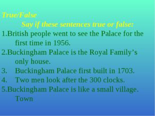 True/False Say if these sentences true or false: British people went to see t