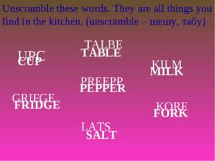 Unscramble these words. They are all things you find in the kitchen. (unscram