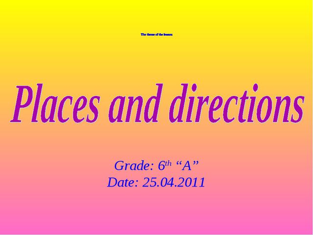 "Grade: 6th ""A"" Date: 25.04.2011"
