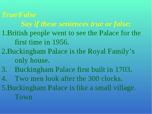 True/False Say if these sentences true or false: British people went to see t...