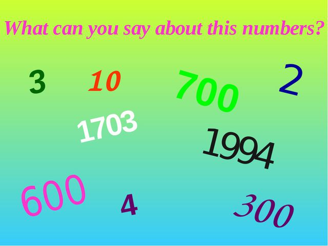What can you say about this numbers? 3 600 1703 10 1994 700 2 300 4