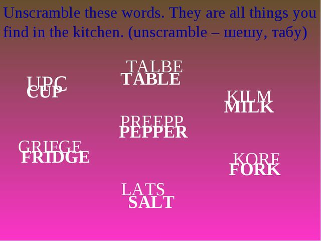 Unscramble these words. They are all things you find in the kitchen. (unscram...