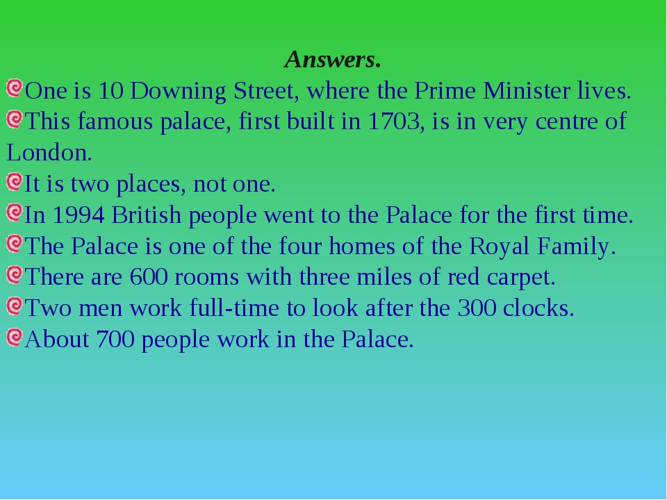 Answers. One is 10 Downing Street, where the Prime Minister lives. This famou...
