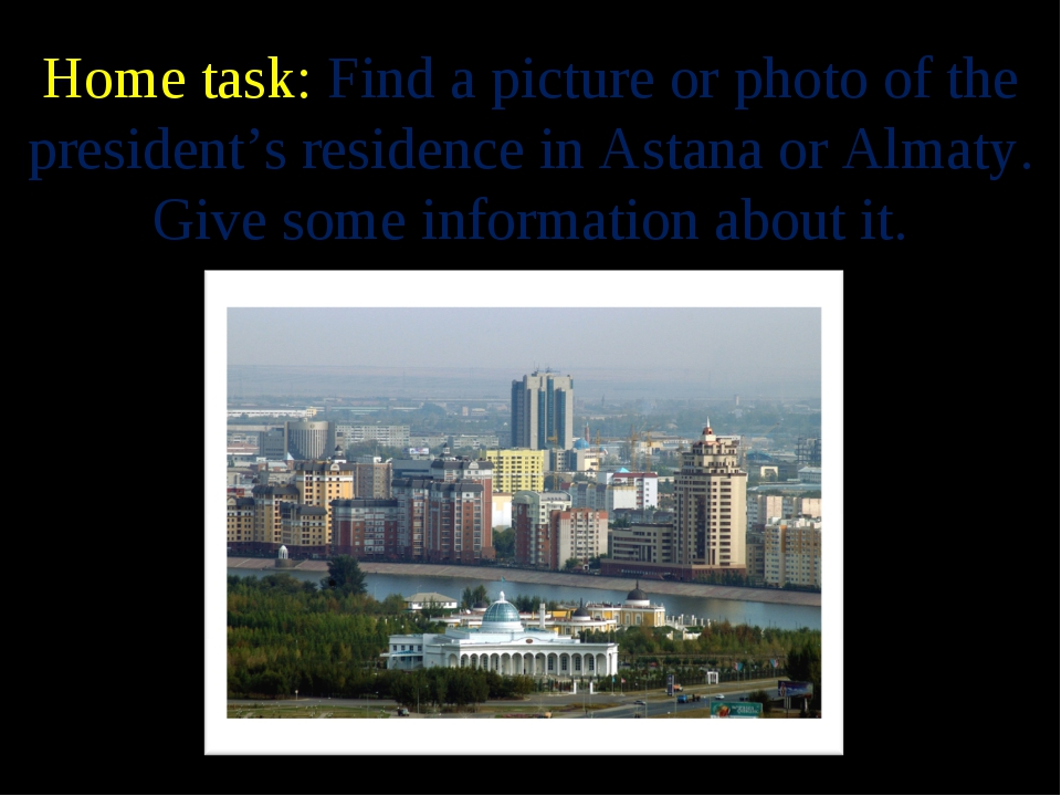 Home task: Find a picture or photo of the president's residence in Astana or...