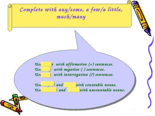 Complete with any/some, a few/a little, much/many Use some with affirmative (
