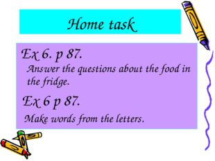 Home task Ex 6. p 87. Answer the questions about the food in the fridge. Ex 6