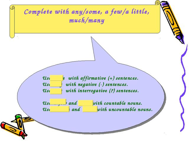 Complete with any/some, a few/a little, much/many Use some with affirmative (...