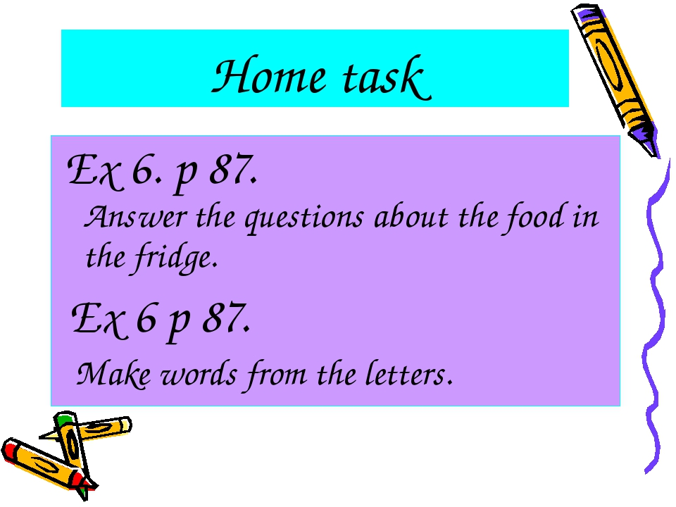 Home task Ex 6. p 87. Answer the questions about the food in the fridge. Ex 6...