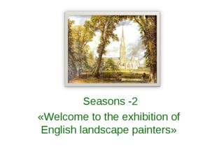 Seasons -2 «Welcome to the exhibition of English landscape painters»