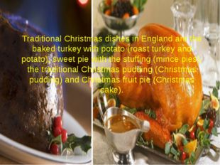 Traditional Christmas dishes in England are the baked turkey with potato (roa