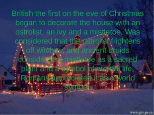 British the first on the eve of Christmas began to decorate the house with an