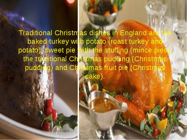 Traditional Christmas dishes in England are the baked turkey with potato (roa...