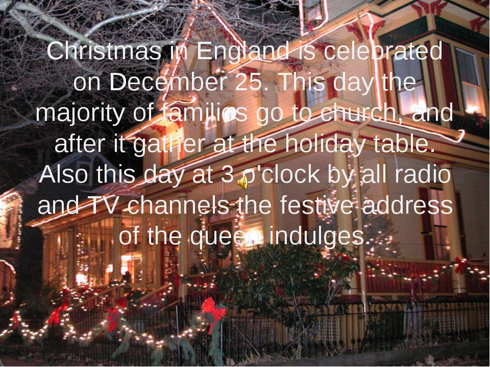 Christmas in England is celebrated on December 25. This day the majority of f...