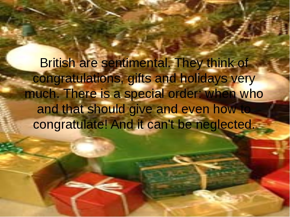 British are sentimental. They think of congratulations, gifts and holidays ve...