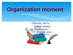 Organization moment: