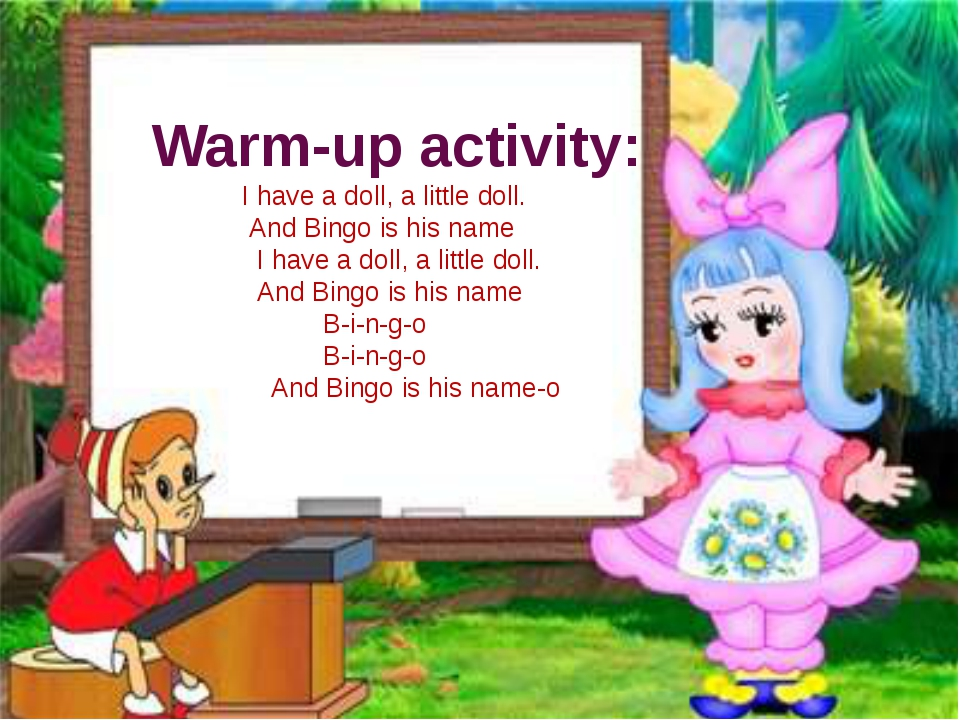 Warm-up activity: I have a doll, a little doll. And Bingo is his name I have...