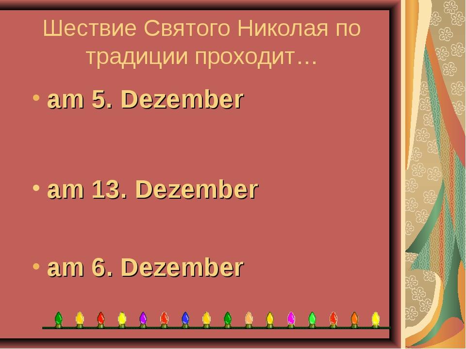 Шествие Святого Николая по традиции проходит… am 6. Dezember am 13. Dezember...