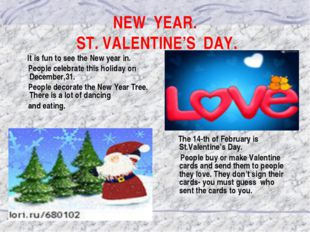 NEW YEAR. ST. VALENTINE'S DAY. It is fun to see the New year in. People celeb