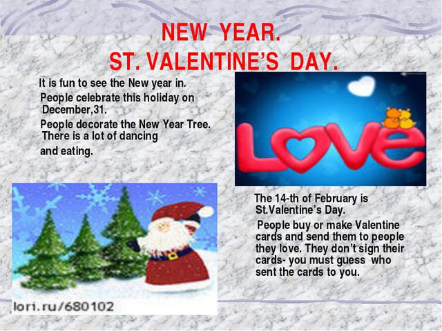 NEW YEAR. ST. VALENTINE'S DAY. It is fun to see the New year in. People celeb...