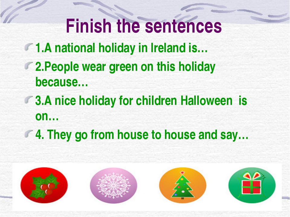 Finish the sentences 1.A national holiday in Ireland is… 2.People wear green...
