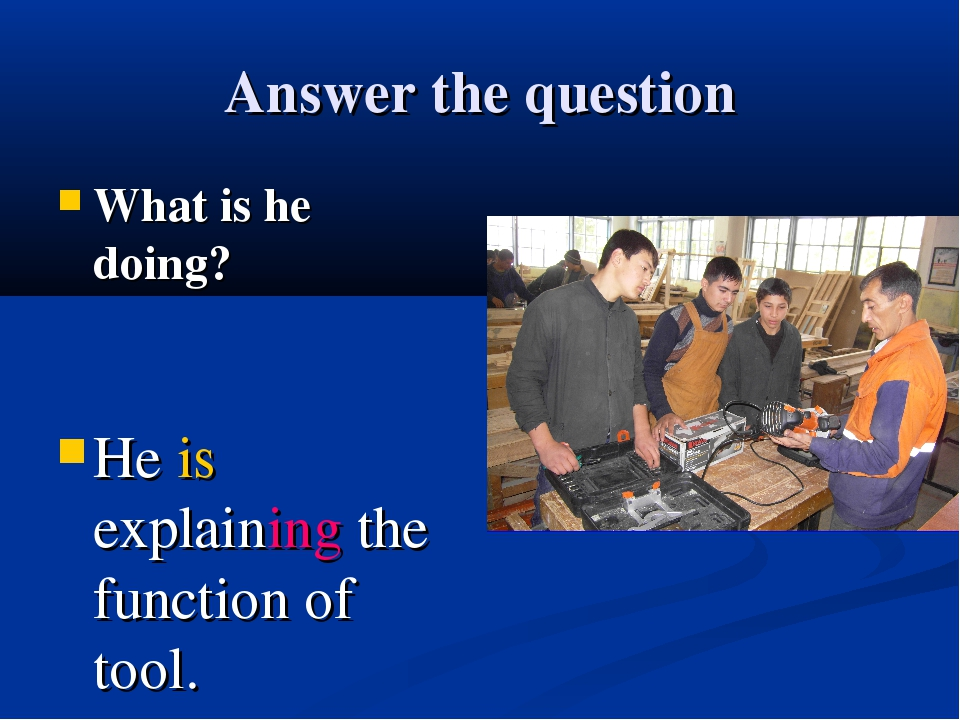 Answer the question What is he doing? He is explaining the function оf tool.