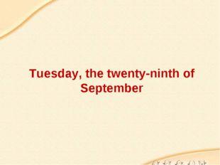 Tuesday, the twenty-ninth of September