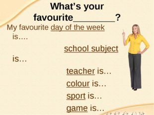 What's your favourite________? My favourite day of the week is…. school subje