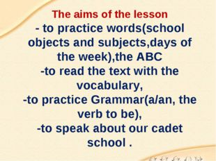 The aims of the lesson - to practice words(school objects and subjects,days o