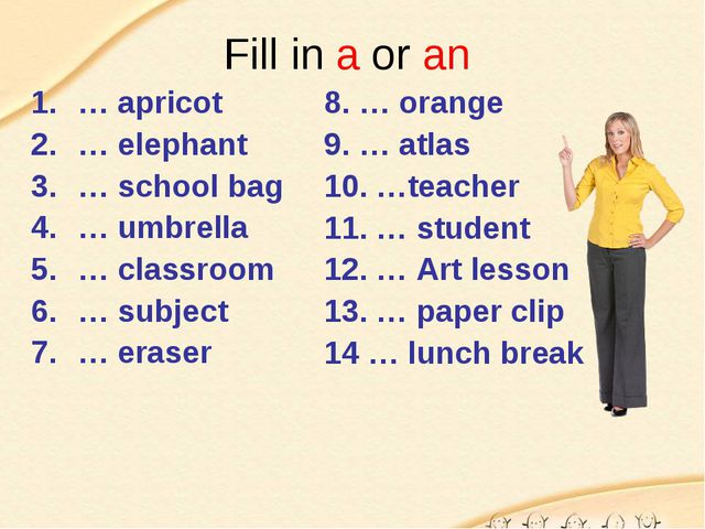 Fill in a or an … apricot … elephant … school bag … umbrella … classroom … su...