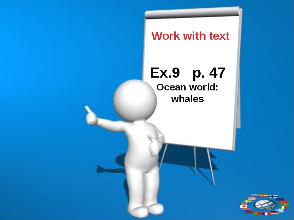 Work with text Ex.9 p. 47 Ocean world: whales