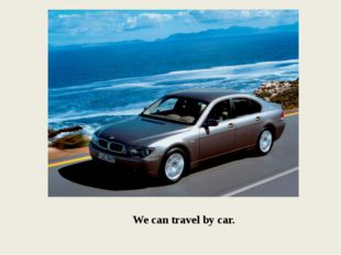 We can travel by car.